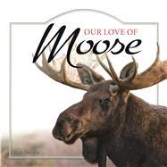 Our Love of Moose by Tekiela, Stan, 9781591936909
