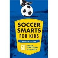 Soccer Smarts for Kids by Latham Andrew, 9781623156909
