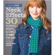 Neck Effects 30 Scarves, Wraps, & Cowls to Knit for Now Featuring Cascade Yarns® Heritage by Unknown, 9781936096909