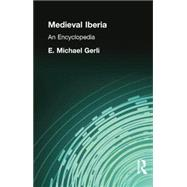 Medieval Iberia: An Encyclopedia by Gerli,E. Michael, 9780415866910