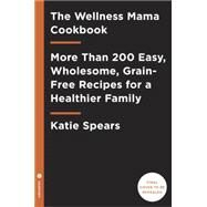 The Wellness Mama Cookbook by Wells, Katie, 9780451496911