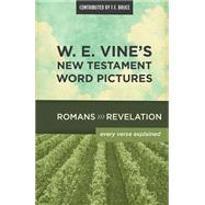 W. E. Vine's New Testament Word Pictures: Romans to Revelation by Vine, W. E., 9780718036911