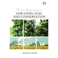 Plant Resources for Food, Fuel and Conservation by Henry,Robert, 9781138866911
