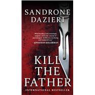Kill the Father by Dazieri, Sandrone; Shugaar, Antony, 9781501196911