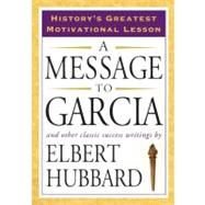 A Message to Garcia And Other Classic Success Writings by Hubbard, Elbert, 9781585426911