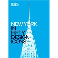 New York in Fifty Design Icons by Iovine, Julie, 9781840916911