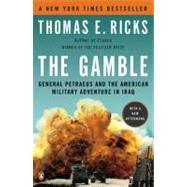 The Gamble General Petraeus and the American Military Adventure in Iraq by Ricks, Thomas E., 9780143116912