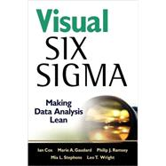 Visual Six Sigma : Making Data Analysis Lean by Cox, Ian; Gaudard, Marie A.; Ramsey, Philip J.; Stephens, Mia L.; Wright, Leo, 9780470506912