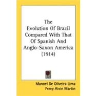 The Evolution Of Brazil Compared With That Of Spanish And Anglo-Saxon America by Lima, Manuel De Oliveira; Martin, Percy Alvin, 9780548746912