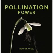 Pollination Power by Angel, Heather, 9780226366913