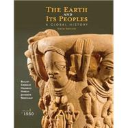 The Earth and Its Peoples A Global History, Volume I: To 1550 by Bulliet, Richard; Crossley, Pamela; Headrick, Daniel; Hirsch, Steven; Johnson, Lyman, 9781285436913