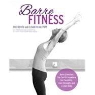 Barre Fitness: Barre Exercises You Can Do Anywhere for Flexibility, Core Strength, and a Lean Body by Devito, Fred; Halfpapp, Elisabeth, 9781592336913