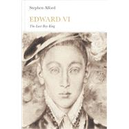 Edward VI: The Last Boy King by Alford, Stephen, 9780141976914