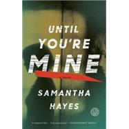 Until You're Mine by Hayes, Samantha, 9780804136914