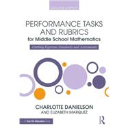 Performance Tasks and Rubrics for Middle School Mathematics by Danielson, Charlotte; Marquez, Elizabeth, 9781138906914