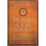 The Harp and Laurel Wreath Poetry and Dictation for the Classical Curriculum by Laura M. Berquist, 9781586176914