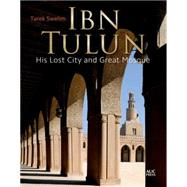 Ibn Tulun His Lost City and Great Mosque by Swelim, Tarek, 9789774166914