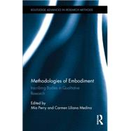 Methodologies of Embodiment: Inscribing Bodies in Qualitative Research by Perry; Mia, 9780415816915