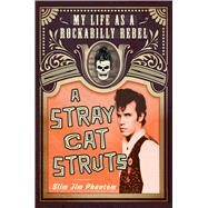 A Stray Cat Struts My Life as a Rockabilly Rebel by Phantom, Slim Jim, 9781250076915