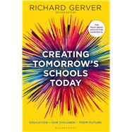 Creating Tomorrow's Schools Today Education - Our Children - Their Futures by Gerver, Richard, 9781472906915