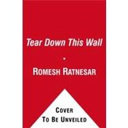 Tear down This Wall : A City, a President, and the Speech That Ended the Cold War by Romesh Ratnesar, 9781416556916