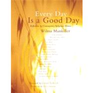 Every Day Is a Good Day by Mankiller, Wilma Pearl; Erdrich, Louise; Deloria, Vine; Steinem, Gloria, 9781555916916