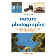 The Joy of Nature Photography: 101 Tips to Improve Your Outdoor Photos by Price, Steve, 9781632206916