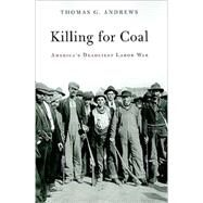 Killing for Coal by Andrews, Thomas G., 9780674046917