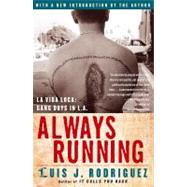 Always Running : La Vida Loca - Gang Days in L. A. by Rodriguez, Luis J., 9780743276917