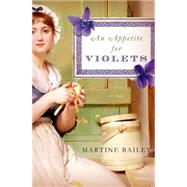 An Appetite for Violets A Novel by Bailey, Martine, 9781250056917