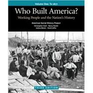 Who Built America? Volume I: Through 1877 Working People and the Nation's History by American Social History Project; Clark, Christopher; Hewitt, Nancy A.; Rosenzweig, Roy; Lichtenstein, Nelson; Brown, Joshua; Jaffee, David, 9780312446918