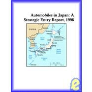 Automobiles in Japan : A Strategic Entry Report, 1996 by Icon Group International Staff, 9780741806918