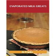 Evaporated Milk Greats: Delicious Evaporated Milk Recipes, the Top 100 Evaporated Milk Recipes by Franks, Jo, 9781486456918