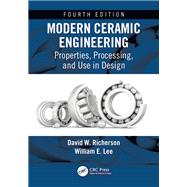 Modern Ceramic Engineering: Properties, Processing, and Use in Design, Fourth Edition by Richerson; David W., 9781498716918
