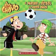 El Chavo: El partido de fútbol / The Soccer Match (PB) by Dominguez, Maria; Lombana, Juan Pablo, 9780545706919