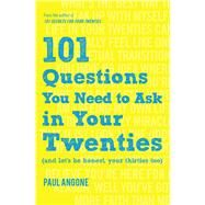 101 Questions You Need to Ask in Your Twenties (And Let's Be Honest, Your Thirties Too) by Angone, Paul, 9780802416919