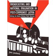 Broadcasting and National Imagination in Post-communist Latvia by Juzefovics, Janis J., 9781783206919