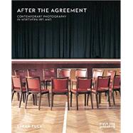 After the Agreement: Contemporary Photography in Northern Ireland by Tuck, Sarah; Duncan, John; McIntyre, Mary; Wylie, Donovan, 9781908966919