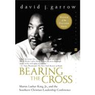 Bearing the Cross : Martin Luther King, Jr. , And the Southern Christian Leadership Conference by Garrow, David J., 9780060566920