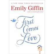 First Comes Love by Giffin, Emily, 9780345546920
