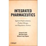 Integrated Pharmaceutics : Applied Preformulation, Product Design, and Regulatory Science by Al-Achi, Antoine; Gupta, Mali Ram; Stagner, William Craig, 9780470596920