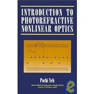 Introduction to Photorefractive Nonlinear Optics by Yeh, Pochi, 9780471586920