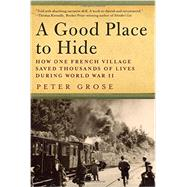 A Good Place to Hide: How One French Community Saved Thousands of Lives in World War II by Grose, Peter, 9781605986920