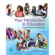 Your Introduction to Education Explorations in Teaching by Powell, Sara D., 9780134736921