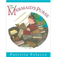 The Mermaid's Purse by Polacco, Patricia, 9780399166921
