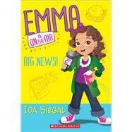 Big News! (Emma is on the Air #1) by Siegal, Ida, 9780545686921