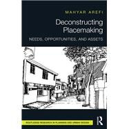 Deconstructing Placemaking: Needs, Opportunities, and Assets by Arefi; Mahyar, 9781138216921