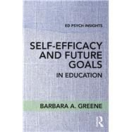 Self-Efficacy and Future Goals in Education by Greene; Barbara A., 9781138696921