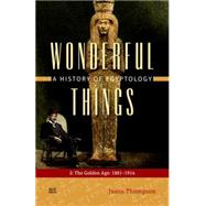 Wonderful Things A History of Egyptology: 2: The Golden Age: 1881-1914 by Thompson, Jason, 9789774166921
