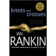 Knots and Crosses An Inspector Rebus Novel by Rankin, Ian, 9780312536923